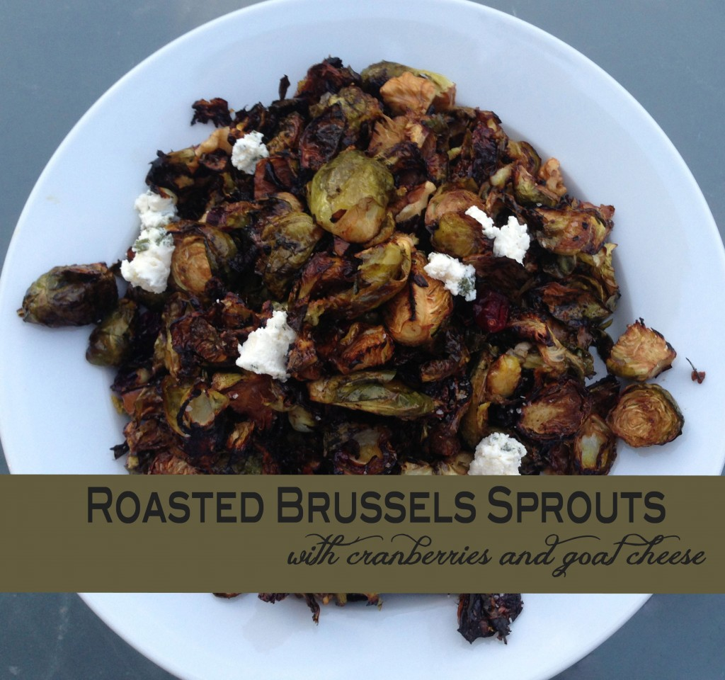 ... Balsamic Roasted Brussels Sprouts with Cranberries and Goat Cheese
